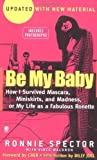 img - for Be My Baby: How I Survived Mascara, Miniskirts, and Madness by Spector, Ronnie, Waldron, Vince (June 1, 2004) Mass Market Paperback book / textbook / text book