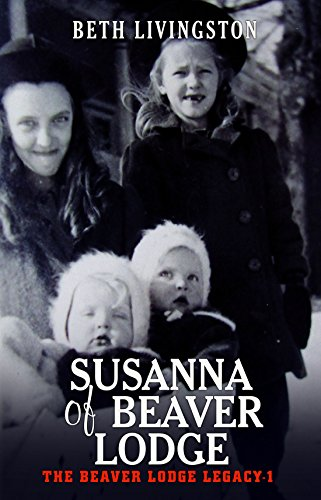 Susanna of Beaver Lodge (The Beaver Lodge Legacy Book 1) by [Livingston, Beth]