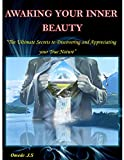 Awaking your Inner Beauty: The ultimate secrets to discovering and appreciating your true Nature