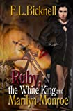 Ruby, the White King, and Marilyn Monroe, F. L. Bicknell, 1937389421