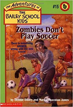 Zombies Don't Play Soccer (The Adventures of the Bailey
