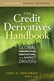 Credit Derivatives Handbook: Global Perspectives, Innovations, and Market Drivers (McGraw-Hill Finance & Investing)