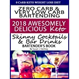 0 Carb Keto Weight Loss Diet Zero Carb & Very Low Carb Bartending 2018 Awesomely Refreshing Keto Skinny Cocktails and Bar Drinks Bartender's Book