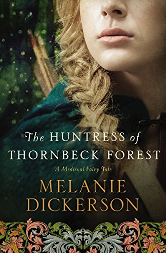 The Huntress of Thornbeck Forest (A Medieval Fairy Tale) by [Dickerson, Melanie]