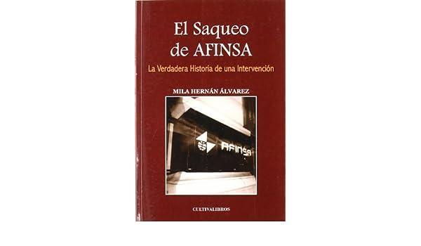 El Saqueo De Afinsa. La Verdadera Historia De Una Intervención. Estudios: Amazon.es: Hernán Álvarez, Mª de los Milagros.: Libros