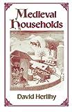 Medieval Households, Herlihy, David, 067456376X