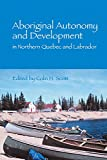 Aboriginal Autonomy and Development in Northern Quebec and Labrador 9780774808453