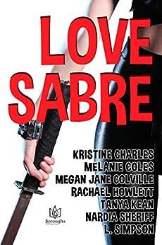 Love Sabre by [Charles, Kristine, Coles, Melanie, Colville, Megan Jane, Howlett, Rachael, Kean, Tanya, Sheriff, Nardia, Simpson, L.]