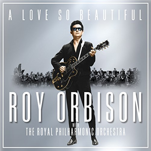 Roy Orbison - A Love So Beautiful: Roy Orbison & The Royal Philharmonic Orchestra - Zortam Music