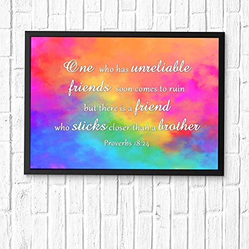 One who has unreliable friends soon comes to ruin, but there is a friend who sticks closer than a brother,Art Print,Verse Wall Art,Scripture Gifts,Bible Quote Print,Christian Art Framed 16x12in (A Friend That Sticks Closer Than A Brother)