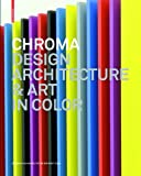 Chroma : Design, Architecture and Art in Color, , 3038218308