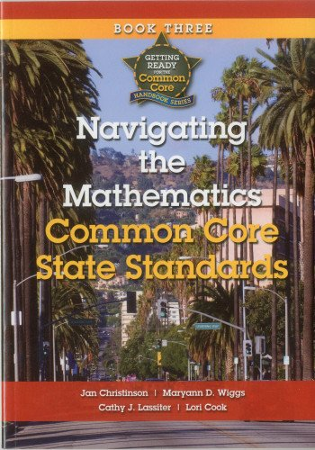 Getting Ready for the Common Core: Navigating the Mathematics Common Core State Standards Book 3