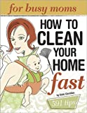 Clean Your Home Fast: For Busy Moms