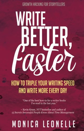 Write Better, Faster: How To Triple Your Writing Speed and Write More Every Day (Growth Hacking For Storytellers) (Volume 1)