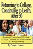 Returning to College, Continuing to Learn, After 50: Stories of 15 Individuals Who Made a College Comeback and a Commitment to Lifelong Learning
