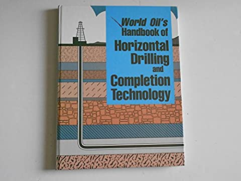 World Oil's Handbook of Horizontal Drilling and Completion Technology (Horizontal Well Technology)