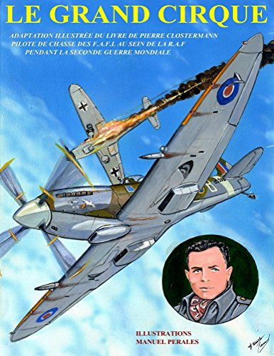 Le Grand Cirque. Vol.1: Adaptation en bandes dessinée du célèbre classique de l´aviation, de Pierre Clostermann  (French Edition)