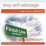Stop Self-Sabotage (Self-Hypnosis & Meditation): Don't Be a Defeatist Hypnosis | Amy Applebaum Hypnosis