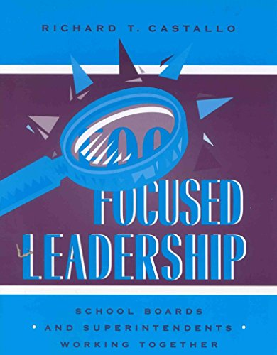 [Focused Leadership: School Boards and Superintendents Working Together] (By: Richard T. Castallo) [published: January, 2003]