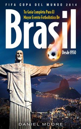 FIFA Copa del Mundo 2014 - Tu Guía completa para el mayor evento futbolístico de Brasil desde 1950 (FIFA World Cup nº 2) (Spanish Edition)