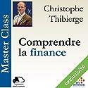 Comprendre la finance (Master Class) | Livre audio Auteur(s) : Christophe Thibierge Narrateur(s) : Christophe Thibierge