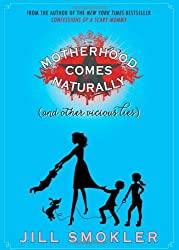 Motherhood Comes Naturally (and Other Vicious Lies) by Jill Smokler (2013-04-09)
