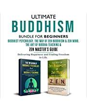 Ultimate Buddhism Bundle for Beginners.: Buddhist Psychology, The Way of Zen Buddhism & Zen Mind. The Art of Buddha teaching & Zen Master's Guide: Delivering Happiness and Finding Freedom in Life.