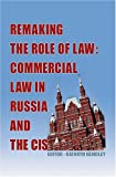 Remaking the Role of Law : Commercial Law in Russia and the CIS, Kathryn Hendley, 1578232198