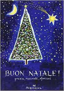 Aforismi Buon Natale.Buon Natale Poesie Racconti Aforismi 9788878773080 Amazon Com Books