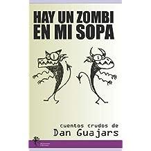 Hay un Zombi en mi Sopa: Cuentos de Fantasía, Terror y Ciencia Ficción (Spanish Edition) May 1, 2017