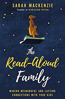 The Read-Aloud Family: Making Meaningful and Lasting Connections with Your Kids by [Mackenzie, Sarah]
