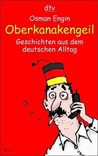 Oberkanakengeil: Geschichten aus dem deutschen Alltag (dtv Unterhaltung)