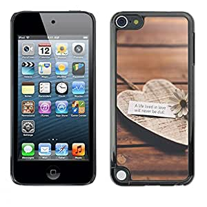 Dragon Case - FOR Apple iPod Touch 5 - a life lived in love - Caja protectora de pl??stico duro de la cubierta Dise?¡Ào Slim Fit