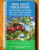 Tree Fruit Field Guide to Insect, Mite, and Disease Pests and Natural Enemies of Eastern North America, Agnello, A., 1933395028