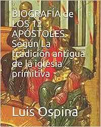 BIOGRAFÍA de LOS 12 APÓSTOLES Según La tradición antigua