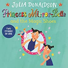 Princess Mirror-Belle and the Magic Shoes: Princess Mirror-Belle Bind Up, Book 2 Audiobook by Julia Donaldson Narrated by Sophie Thompson