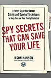 Spy Secrets That Can Save Your Life: A Former CIA Officer Reveals Safety and Survival Techniques to Keep You and Your Family Protected
