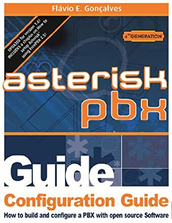 Configuration Guide for Asterisk PBX 1 4 and 1 6, Flavio Goncalves