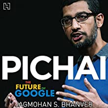 Pichai: The Future of Google Audiobook by Jagmohan S. Bhanver Narrated by Reuel Ferreira