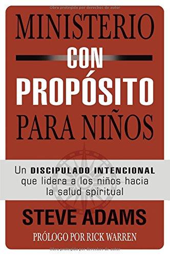 Ministerio con propsito para nios: Un discipulado intencional que dirige a los nios hacia la salud espiritual (Spanish Edition)