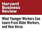 What Younger Workers Can Learn From Older Workers, and Vice Versa | Lynda Gratton,Andrew Scott