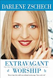Extravagant Worship by Darlene Zsech