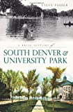 Front cover for the book A Brief History of South Denver and University Park by Steve Fisher