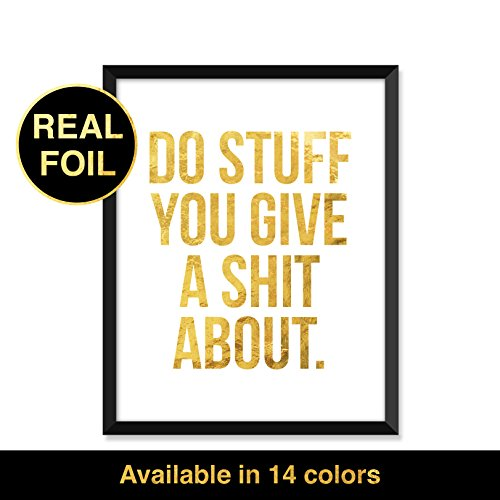 Do Stuff You Give A Shit About, Real Gold Foil Print, Minimalist Poster, Home Decor, College Dorm Room Decorations, Wall Art