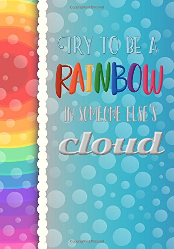 Download Try to be a Rainbow in Someone Else's Cloud - A Journal (College Rule) pdf epub