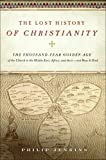 Image of The Lost History of Christianity: The Thousand-Year Golden Age of the Church in the Middle East, Africa, and Asia--and How It Died