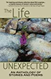 img - for The Life Unexpected: An Anthology of Stories and Poems book / textbook / text book