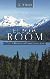 Elbow Room: A Tale of Tenacity on Kodiak Island, Alaska