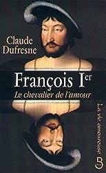 François 1er, le chevalier de l'amour