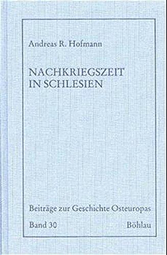 Die Nachkriegszeit in Schlesien (Beiträge zur Geschichte Osteuropas, Band 30)
